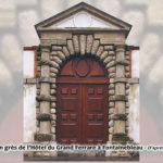 Mémoire de carriers - Portail en grès de l'Hôtel du Grand Ferrare à Fontainebleau